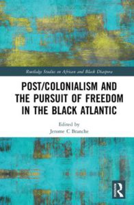 New Publication - Postcolonialism and the Pursuit of Freedom in the Black Atlantic edited by Jerome C. Branche