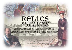 Relics and selves: iconographies of the national in Argentina, Brazil and Chile, 1880-1890