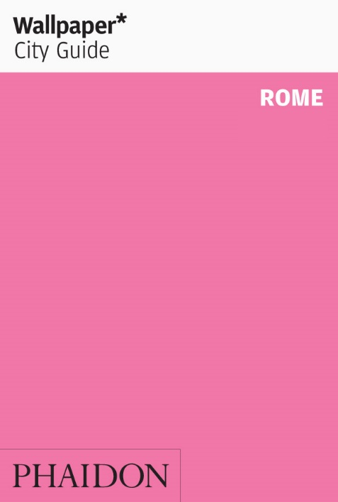 """Wallpaper* Guide to Rome"", London: Phaidon, 2014. Source: www.phaidon.com"