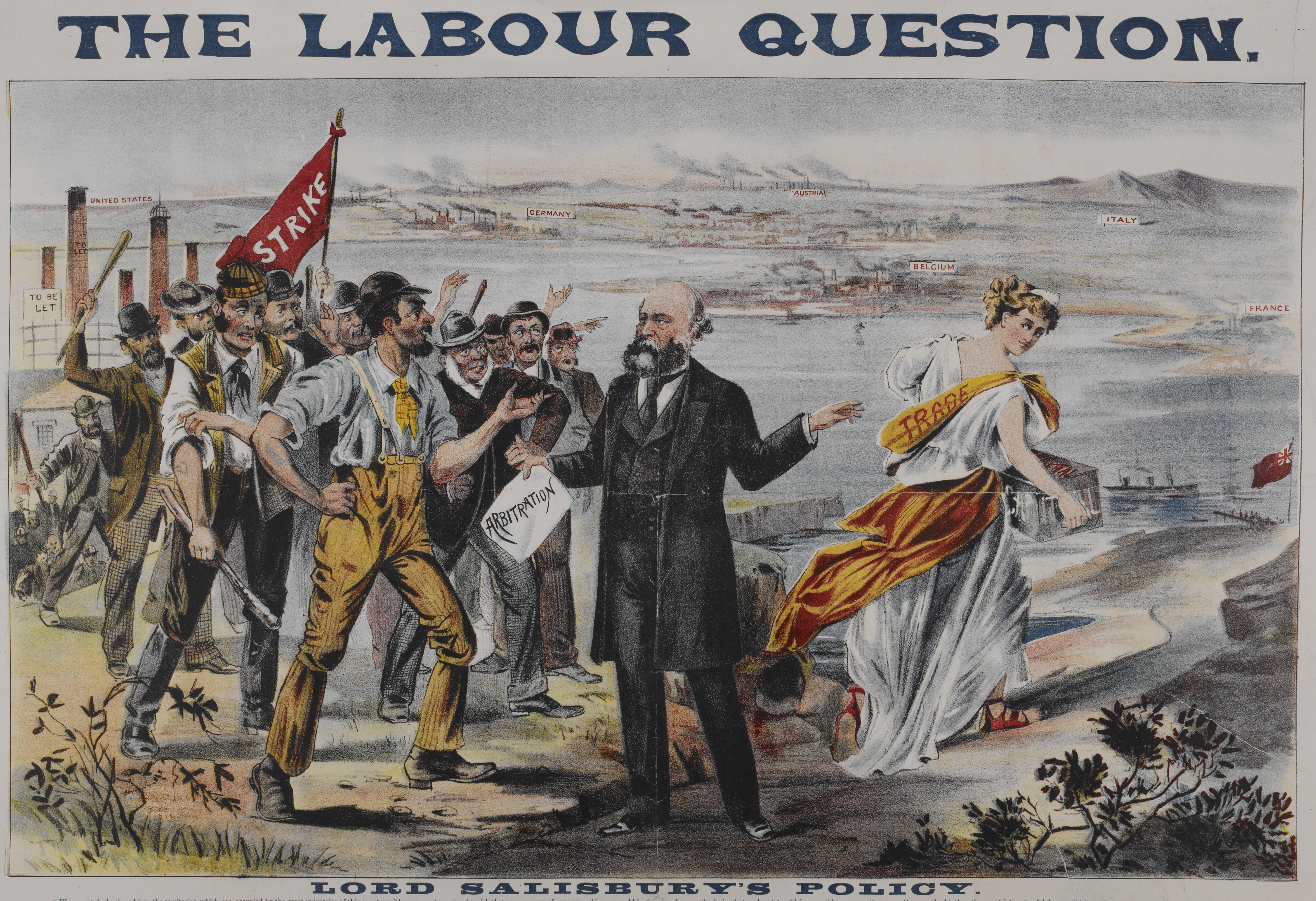 "'The labour question'. 'Lord Salisbury's policy'. ""We cannot look abroad into the territories ... On this matter I can only say that I believe the Government may give useful assistance ... when it finds that men are willing to co-operate with them."" Lord Salisbury is shown holding a piece of paper titled 'Arbitration'. To his left are workers on strike and to his right a female figure with 'trade' written on her walks to the sea. In the distance and across the sea are the named countries, German.,57 x 90 cm."