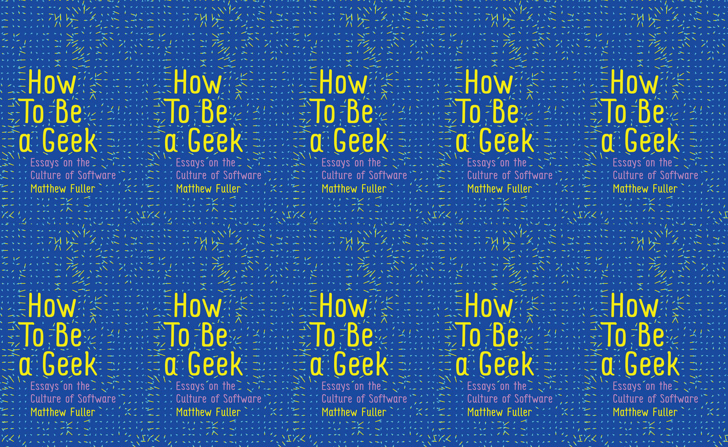 Matthew Fuller – How To Be a Geek: Essays on the Culture of Software